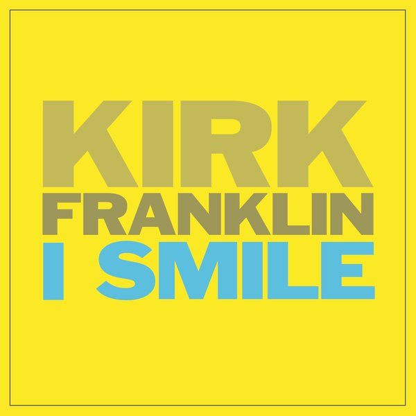 "Song of the Week: ""I Smile"" by Kirk Franklin"