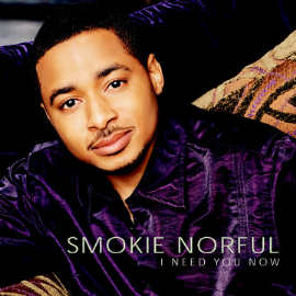 "Song of the Week: ""I Need You Now"" by Smokie Norful"
